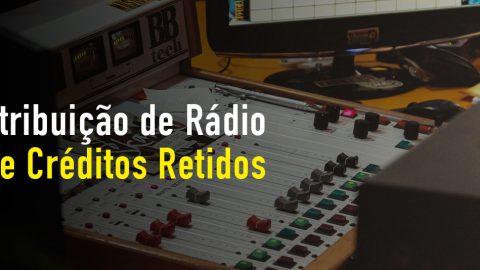 Distribuição de Rádio e Créditos Retidos