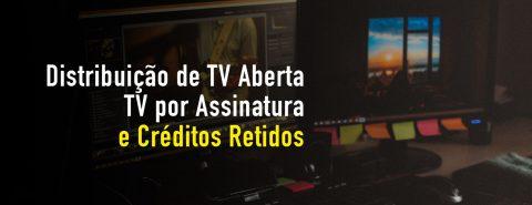 Distribuição de TV Aberta, TV por Assinatura e Créditos Retidos