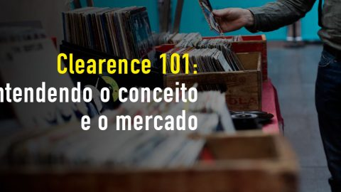 Clearence 101: entendendo o conceito e o mercado