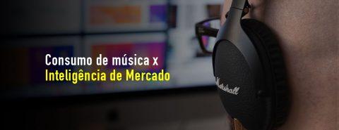 Consumo de Música x Inteligência de Mercado