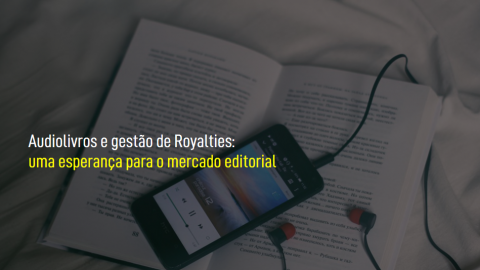 Audiolivros e gestão de Royalties: uma esperança para o mercado editorial